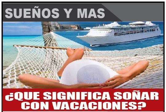Qué significa soñar con vacaciones?