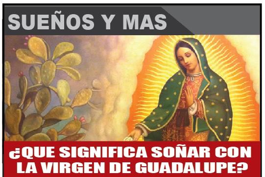 ¿Qué significa soñar con la Virgen de Guadalupe?