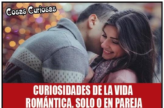 Curiosidades de la vida romántica, solo o en pareja
