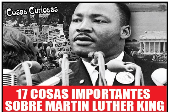 17 COSAS IMPORTANTES  SOBRE MARTIN LUTHER KING