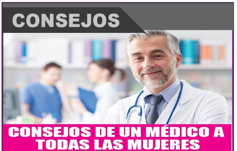 CONSEJOS DE UN MÉDICO A  TODAS LAS MUJERES