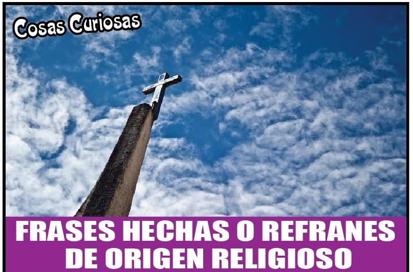 FRASES HECHAS O REFRANES  DE ORIGEN RELIGIOSO