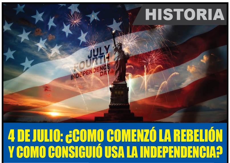 4 DE JULIO: ¿COMO COMENZÓ LA REBELIÓN Y COMO CONSIGUIÓ USA LA INDEPENDENCIA?