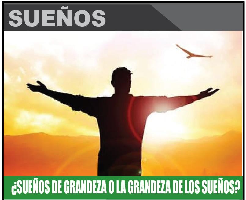 ¿SUEÑOS DE GRANDEZA O LA GRANDEZA DE LOS SUEÑOS?