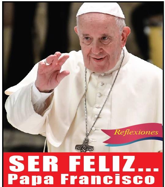 SER FELIZ… Papa Francisco