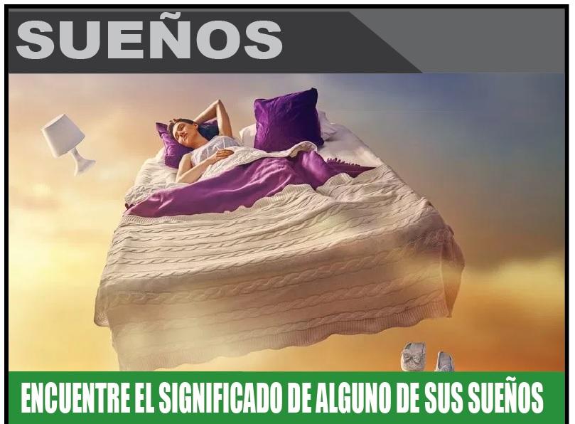 ENCUENTRE EL SIGNIFICADO DE ALGUNO DE SUS SUEÑOS