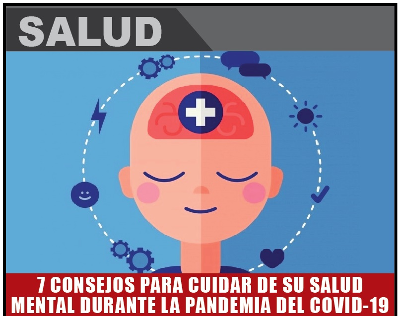 7 CONSEJOS PARA CUIDAR DE SU SALUD MENTAL DURANTE LA PANDEMIA DEL COVID-19