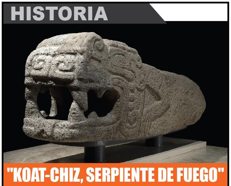 """""""KOAT-CHIZ, SERPIENTE DE FUEGO"""""""